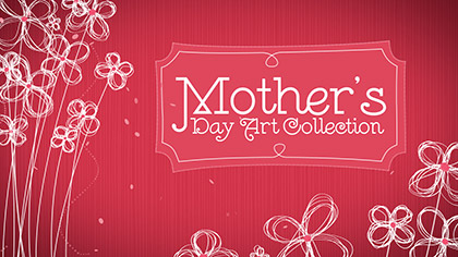 Mothers Day Art Collection