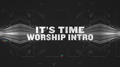Its Time Worship Intro