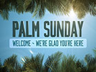 Sky View Palm Sunday Welcome