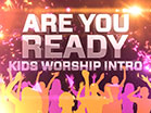 Are You Ready Kids Worship Intro