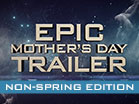 Epic Mothers Day Trailer Non Spring