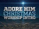Adore Him Christmas Worship Intro