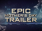 Epic Mothers Day Trailer