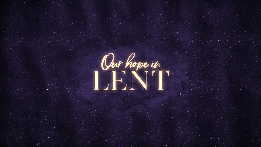 Our Hope In Lent