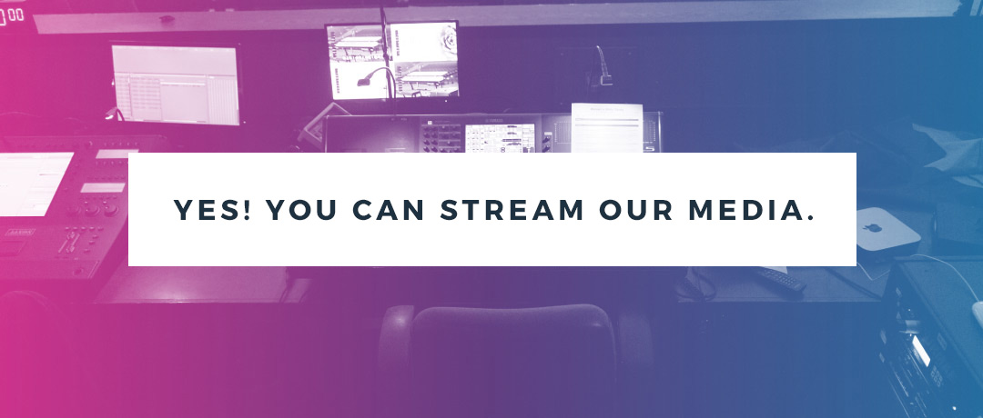 Yes You Can Stream our Media
